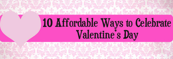 Post image of 10 Affordable Ways to Celebrate Valentine's Day